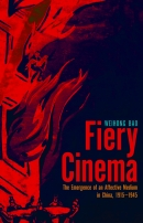 Fiery Cinema: The Emergence of an Affective Medium in China, 1915-1945